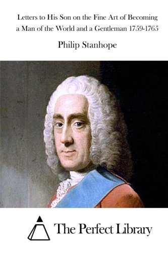 Letters to His Son on the Fine Art of Becoming a Man of the World and a Gentleman 1759-1765 pdf