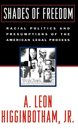 Shades of Freedom: Racial Politics and Presumptions of the American Legal Process (Race and the American Legal Process/A
