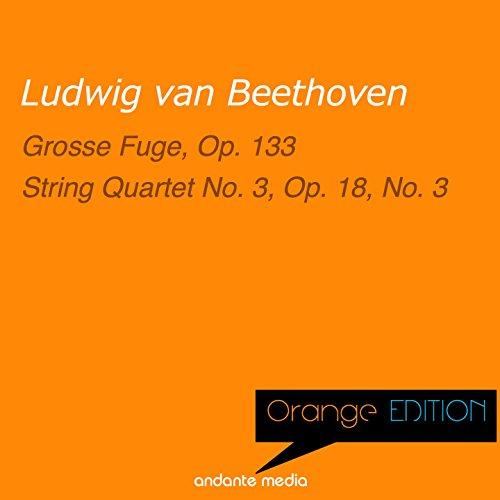 Orange Edition - Beethoven: Grosse Fuge, Op. 133 & String Quartet No. 3, Op. 18, No. 3