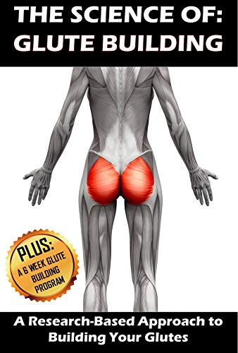 THE SCIENCE OF: GLUTE BUILDING: A Research-Based Approach to Building