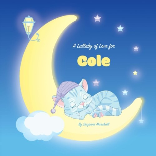Download A Lullaby of Love for Cole: Personalized Book, Bedtime Story & Sleep Book (Bedtime Stories, Sleep Stories, Gratitude Stories, Personalized Books, Personalized Baby Gifts) pdf