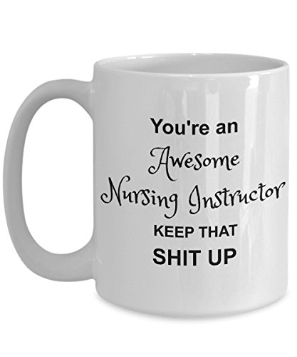 Nursing Instructor Mug - You're Awesome - Funny Coffee Gift Cup
