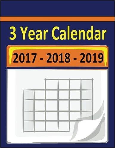 December 2016 And January 2020 Calendar 3 Year Calendar 2017 2018 2019: The 2017 thru 2019 3 Year Calendar