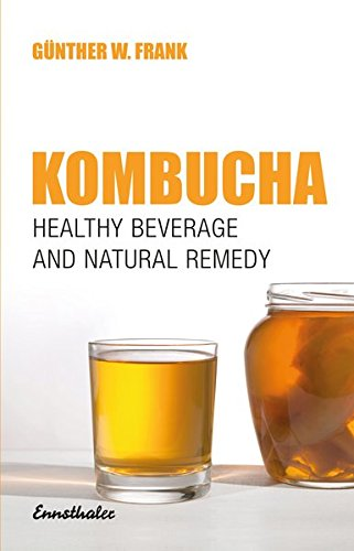 Kombucha: Healthy Beverage and Natural Remedy from the Far East, Its Correct Preparation and Use by Gunther W. Frank
