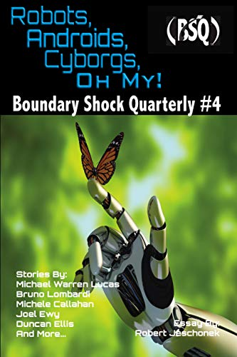 Robots, Androids, Cyborgs, Oh My!: Boundary Shock Quarterly #4