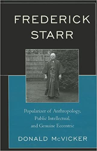 Frederick Starr: Popularizer of Anthropology, Public Intellectual, and Genuine Eccentric