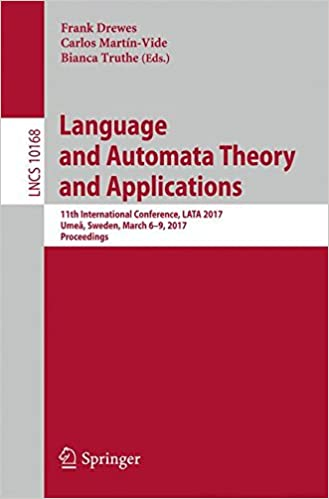 Language and Automata Theory and Applications: 11th International Conference, LATA 2017, Umeå, Sweden, March 6-9, 2017, Proceedings (Lecture Notes in Computer Science)