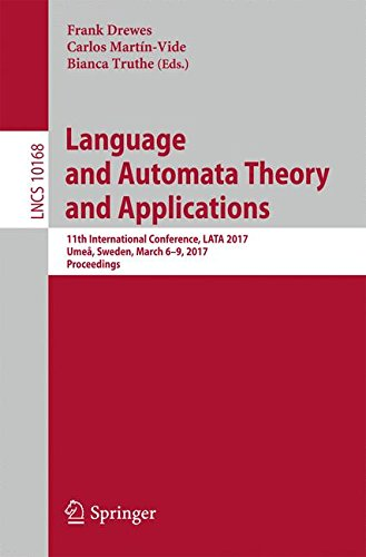 Language and Automata Theory and Applications: 11th International Conference, LATA 2017, Umeå, Sweden, March 6-9, 2017, Proceedings (Lecture Notes in Computer Science) by Springer
