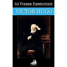 50 Frases Essenciais de Victor Hugo (Portuguese Edition)