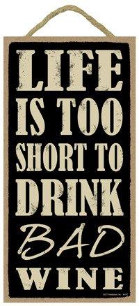 SJT ENTERPRISES, INC. Life is Too Short to Drink Bad Wine 5