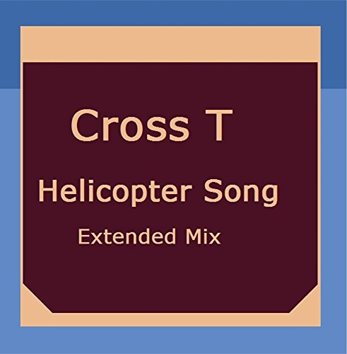 Helicopter Cross - Helicopter Song (Extended Mix)