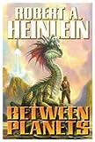 Between Planets, Robert A. Heinlein, 1439133212
