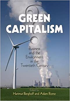 Green Capitalism?: Business and the Environment in the Twentieth Century (Hagley Perspectives on Business and Culture)