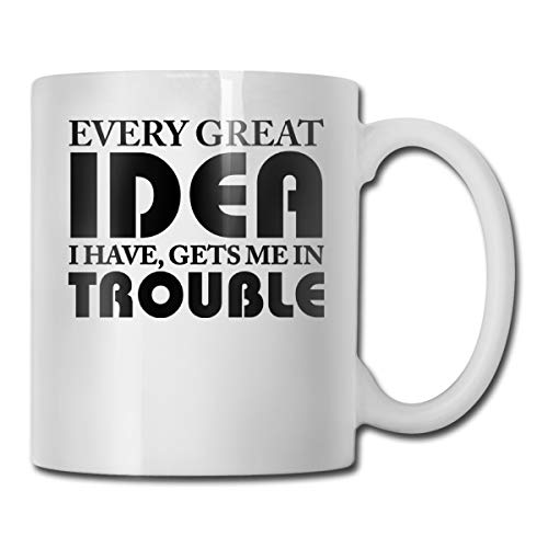 Riokk Az Every Great Idea I Have Gets Me in Trouble 11oz Coffee Mugs Funny Cup Tea Cup Birthday Gift