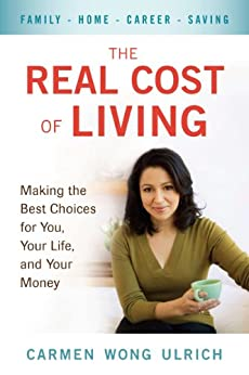 The Real Cost of Living: Making the Best Choices for You, Your Life, and Your Money by [Ulrich, Carmen Wong]