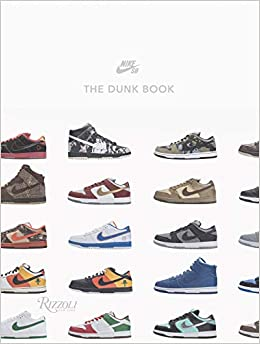 buy online 016b0 e3976 Nike SB  The Dunk Book  Nike SB  9780847866694  Amazon.com  Books