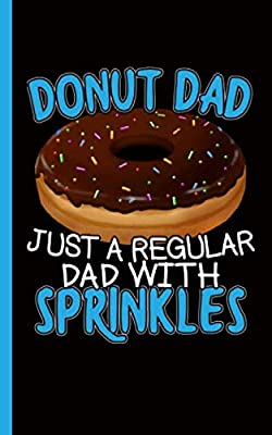 Donut Dad a Regular Dad with Sprinkles Journal - Notebook: Daddy's DIY Lined, College Ruled Writing Planner Note Book (Father's Day Gifts Vol 1)