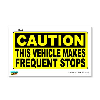 Caution Vehicle Makes Frequent Stops
