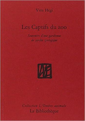 En ligne téléchargement Les captifs du zoo : Souvenirs d'une gardienne de jardin zoologique pdf epub