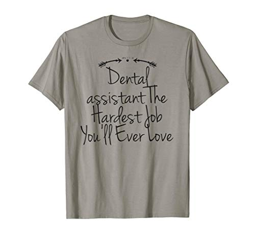Funny Dental assistant The Hardest Job You'll Ever Love  T-Shirt