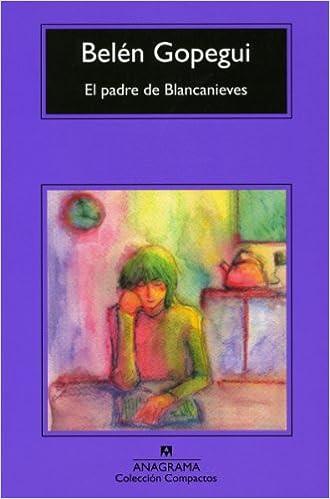 El padre de Blancanieves (Coleccioni Compactos) (Spanish Edition): Belen Gopegui: 9788433973481: Amazon.com: Books