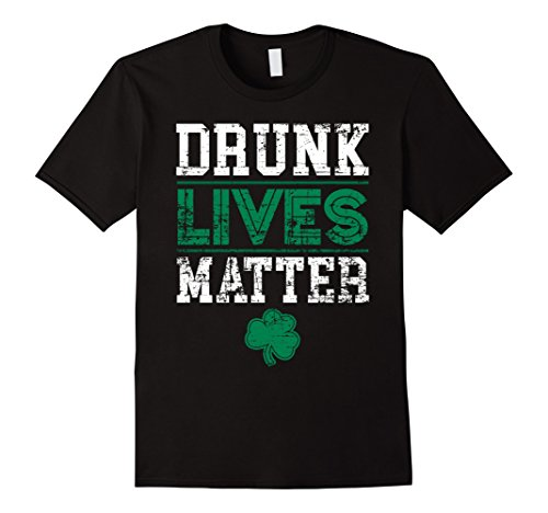 Men's Drunk Lives Matter Funny St Patricks Day Party T-Shirt Black
