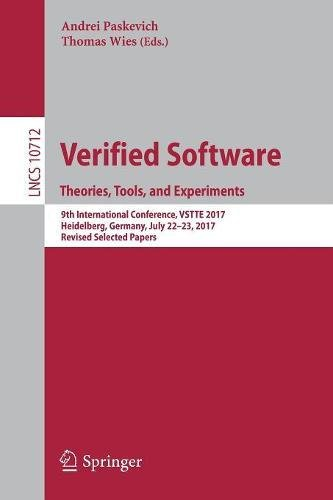 Verified Software. Theories, Tools, and Experiments: 9th International Conference, VSTTE 2017, Heidelberg, Germany, July 22-23, 2017, Revised Selected Papers (Lecture Notes in Computer Science)
