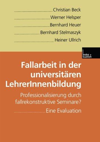 Fallarbeit in der universitren LehrerInnenbildung: Professionalisierung durch fallrekonstruktive Seminare? Eine Evaluation (German Edition)