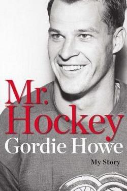Gordie Howe: Mr. Hockey : My Story (Hardcover); 2014 Edition (Gordie Howe Mr Hockey)