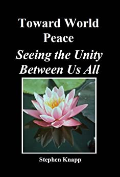 Toward World Peace: Seeing the Unity Between Us All (English Edition) de [Knapp, Stephen]