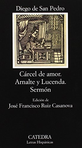 Carcel De Amor; Arnalte Y Lucenda; Sermon (COLECCION LETRAS HISPANICAS) (Spanish Edition)