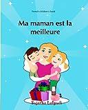 img - for French children's book: Ma maman est la meilleure: Childrens French (French Edition), French picture book, Ma maman, livres pour enfants de 4   6 ... (Livres d'images pour les enfants) (Volume 5) book / textbook / text book