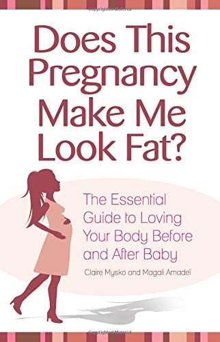 Does This Pregnancy Make Me Look Fat?: The Essential Guide to Loving Your Body Before and After - Essential Fats