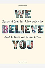 We Believe You: Survivors of Campus Sexual Assault Speak Out