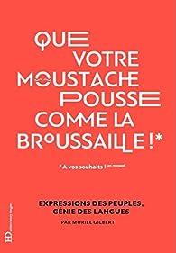 'Que votre moustache pousse comme la broussaille !' par Muriel Gilbert
