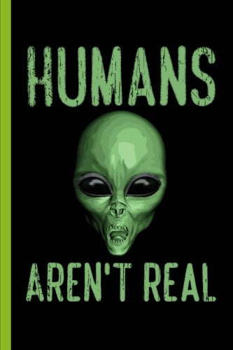 Humans Aren't Real: Alien Journal, Wide Ruled Paper, Daily Writing Notebook Paper, 100 Lined Pages (6