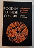 Food in Chinese Culture : Anthropological and Historical Perspectives, K. C. Chang, 0300027591