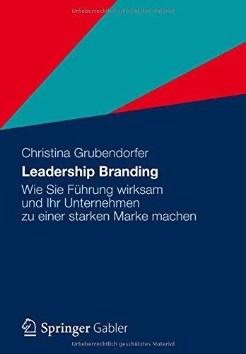Leadership Branding: Wie Sie Führung wirksam und Ihr Unternehmen zu einer starken Marke machen Gebundenes Buch – 1. Juli 2012 Christina Grubendorfer Gabler Verlag 3834929867 Marktforschung