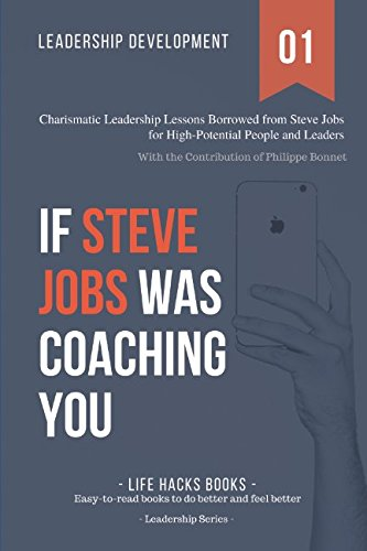 Leadership Development: If Steve Jobs was Coaching You: Charismatic Leadership Lessons Borrowed from Steve Jobs for High Potential People and Leaders. (The Leadership Series)