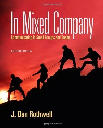In Mixed Company: Communicating in Small Groups 8th (eighth) Edition by Rothwell, J. Dan (2012)