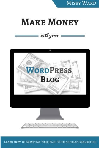 41Ci6wMJHaL - Make Money With Your WordPress Blog: Learn How To Monetize Your Blog Using Affiliate Marketing