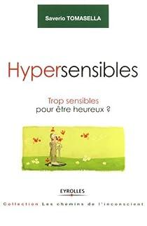 Hypersensibles : Trop sensibles pour être heureux ? par Tomasella