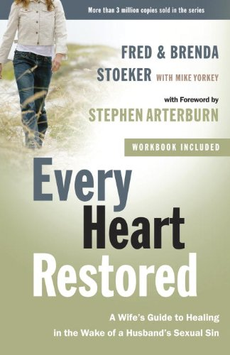 Every Heart Restored: A Wife's Guide to Healing in the Wake of a Husband's Sexual Sin (The Every Man Series)