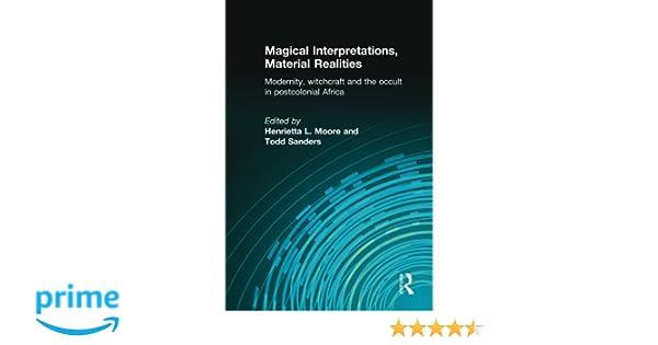 Magical Interpretations, Material Realities: Modernity