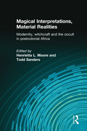 Magical Interpretations, Material Realities: Modernity, Witchcraft and the Occult in Postcolonial Africa