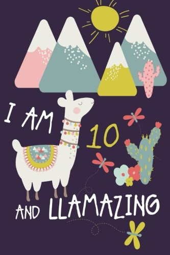 I am 10 and Llamazing: Cute Llama Journal and Happy Birthday Notebook/Diary for 10 Year Old Girls ebook