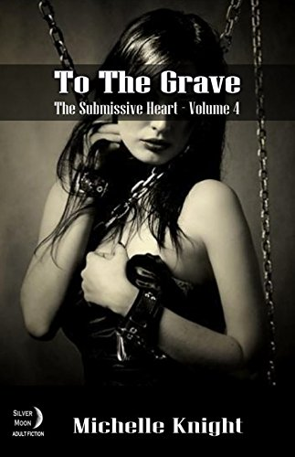 To The Grave (Submissive Heart Book 4)