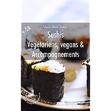 Sushis Végétariens, Vegans et Accompagnements: Recettes simples et faciles à faire soi-même ! (Série BE HAPPY GREEN t. 1) (French Edition)