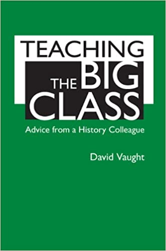 Book Teaching the Big Class: Advice from a History Colleague