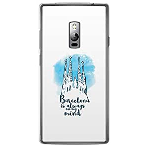 Loud Universe OnePlus 2 Destination of the world Barcelona is always on my mind Printed Transparent Edge Case - White